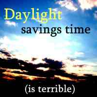 Daylight Savings Time (sucks)